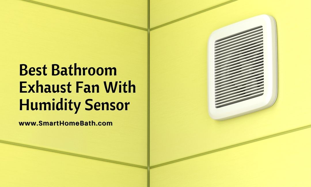 5 Best Bathroom Exhaust Fan With Humidity Sensor (With Bluetooth)